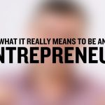 Business Tips: What it Really Means to Be an Entrepreneur