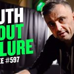 Business Tips: What You Really Fear Is Not Failure | DailyVee 597