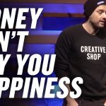 Business Tips: CAN MONEY BUY YOU HAPPINESS?