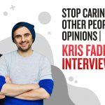 Business Tips: Stop Caring About Other People's Opinions | Kris Fade Show Interview