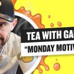 Business Tips: Tea with GaryVee 023 - Monday 9:00am ET | 4-27-2020