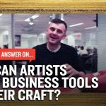 Business Tips: How Can Artists Apply Business Tools To Their Craft?