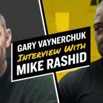 Business Tips: Gary Vaynerchuk Interview with Mike Rashid